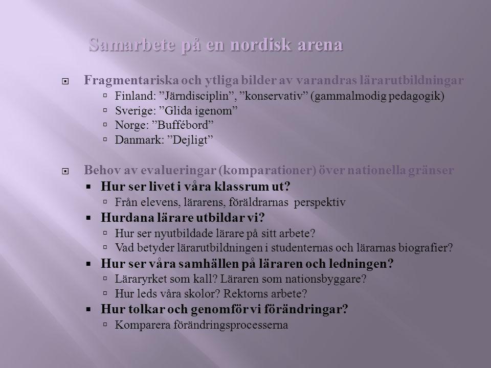 """ Fragmentariska och ytliga bilder av varandras lärarutbildningar  Finland: """"Järndisciplin"""", """"konservativ"""" (gammalmodig pedagogik)  Sverige: """"Glida"""