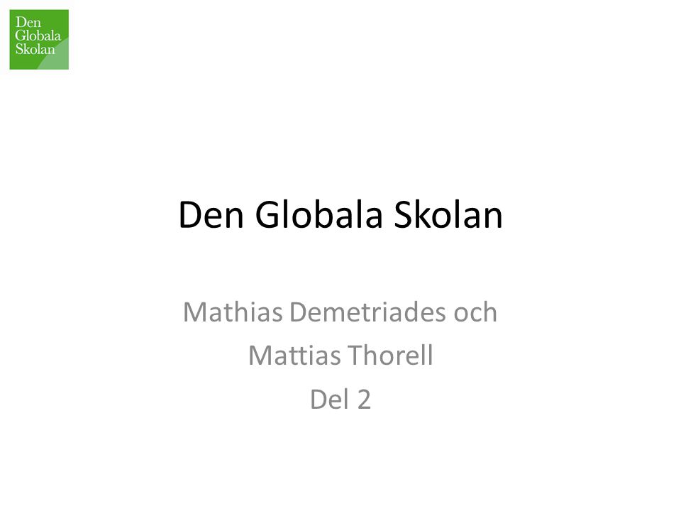 Den Globala Skolan Mathias Demetriades och Mattias Thorell Del 2
