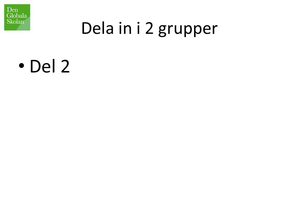 Dela in i 2 grupper Del 2