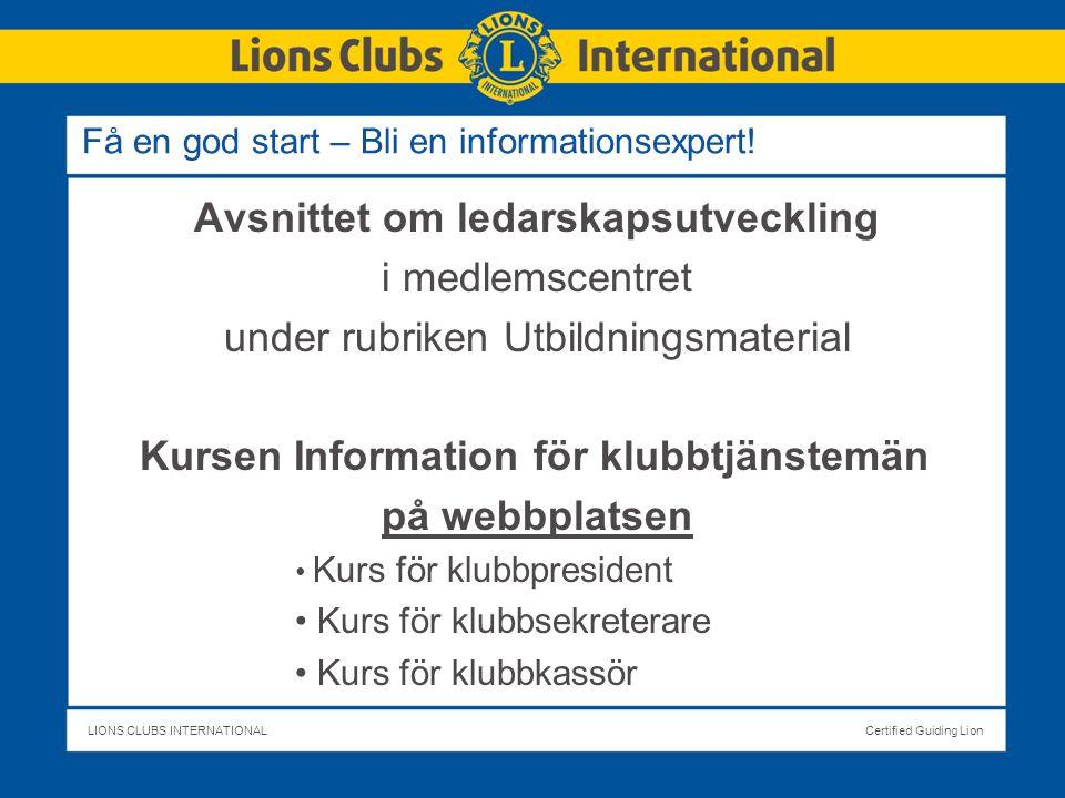 LIONS CLUBS INTERNATIONALCertified Guiding Lion Få en god start – Bli en informationsexpert.