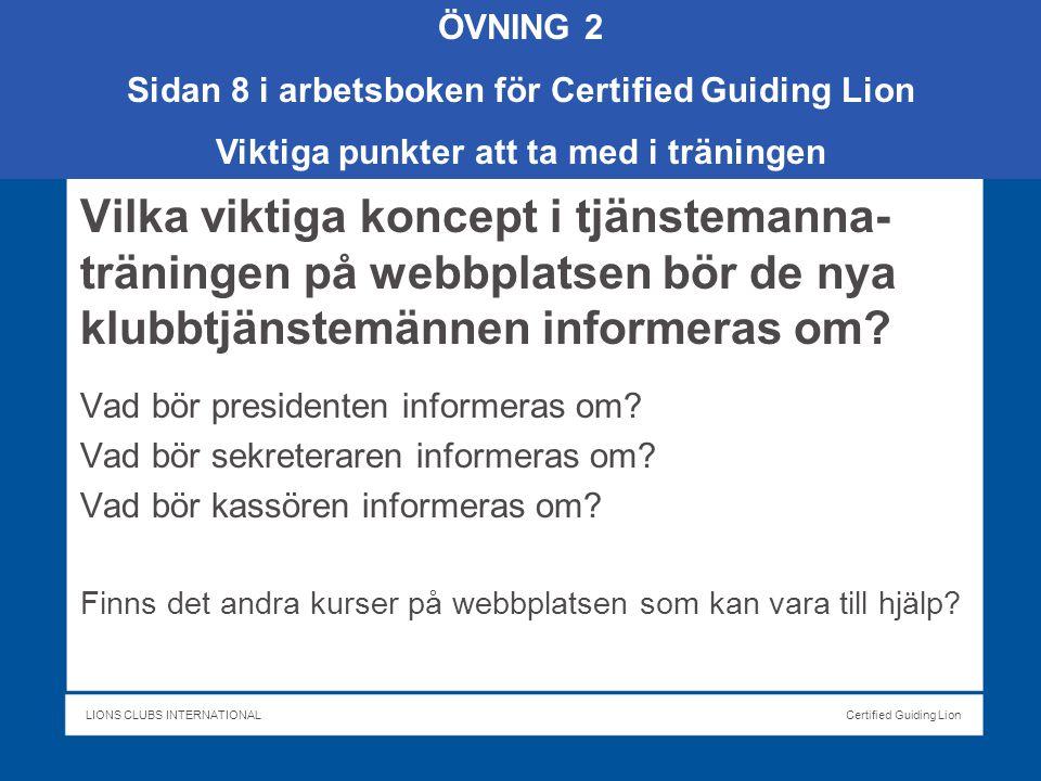 LIONS CLUBS INTERNATIONALCertified Guiding Lion Vilka viktiga koncept i tjänstemanna- träningen på webbplatsen bör de nya klubbtjänstemännen informeras om.