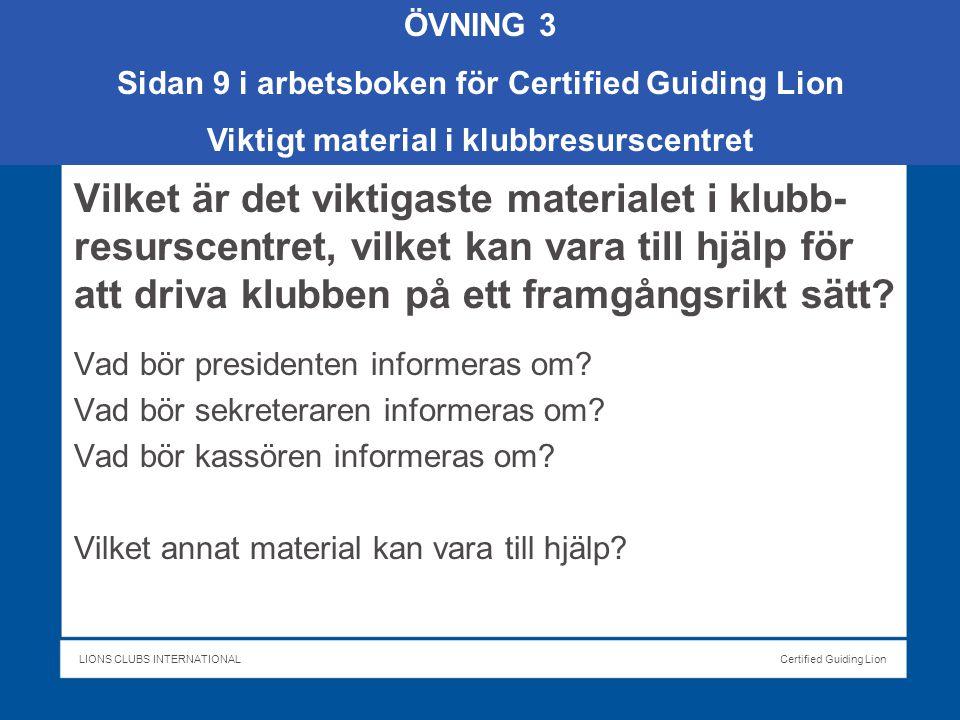LIONS CLUBS INTERNATIONALCertified Guiding Lion Vilket är det viktigaste materialet i klubb- resurscentret, vilket kan vara till hjälp för att driva klubben på ett framgångsrikt sätt.