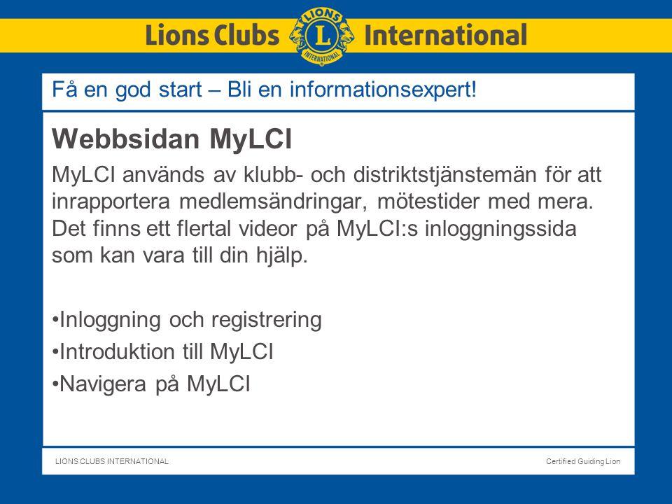 LIONS CLUBS INTERNATIONALCertified Guiding Lion Webbsidan MyLCI MyLCI används av klubb- och distriktstjänstemän för att inrapportera medlemsändringar, mötestider med mera.