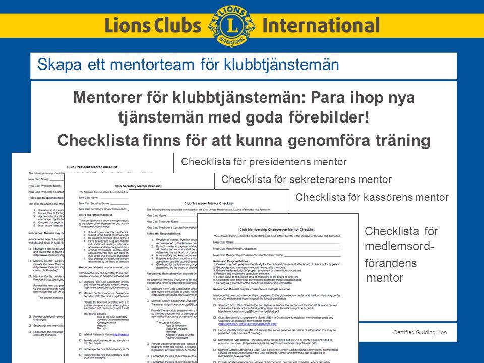 LIONS CLUBS INTERNATIONALCertified Guiding Lion Skapa ett mentorteam för klubbtjänstemän Mentorer för klubbtjänstemän: Para ihop nya tjänstemän med goda förebilder.