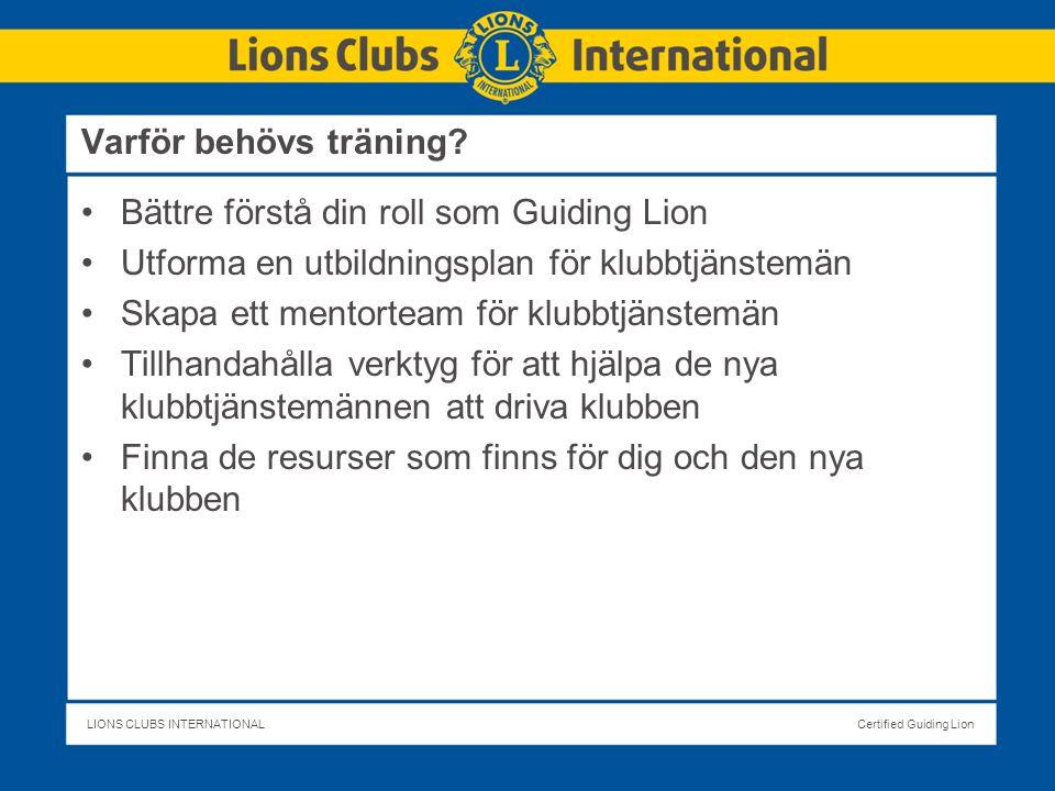 LIONS CLUBS INTERNATIONALCertified Guiding Lion Varför behövs träning.