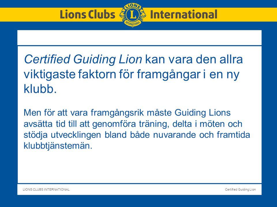 LIONS CLUBS INTERNATIONALCertified Guiding Lion Certified Guiding Lion kan vara den allra viktigaste faktorn för framgångar i en ny klubb.