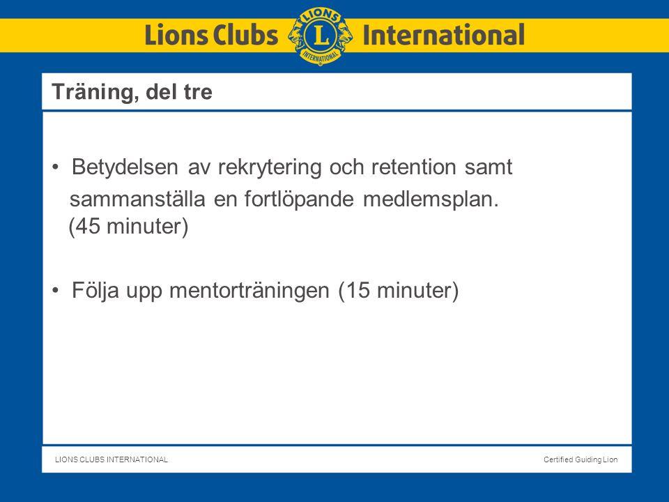 LIONS CLUBS INTERNATIONALCertified Guiding Lion Betydelsen av rekrytering och retention samt sammanställa en fortlöpande medlemsplan.
