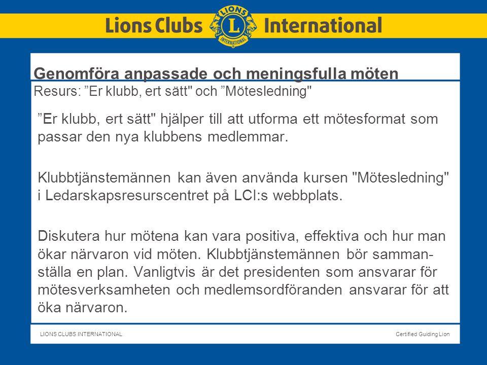LIONS CLUBS INTERNATIONALCertified Guiding Lion Er klubb, ert sätt hjälper till att utforma ett mötesformat som passar den nya klubbens medlemmar.