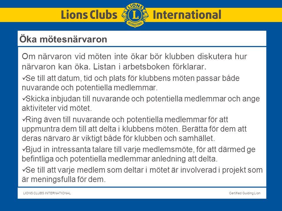LIONS CLUBS INTERNATIONALCertified Guiding Lion Om närvaron vid möten inte ökar bör klubben diskutera hur närvaron kan öka.