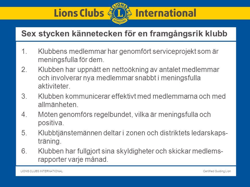 LIONS CLUBS INTERNATIONALCertified Guiding Lion Sex stycken kännetecken för en framgångsrik klubb 1.Klubbens medlemmar har genomfört serviceprojekt som är meningsfulla för dem.