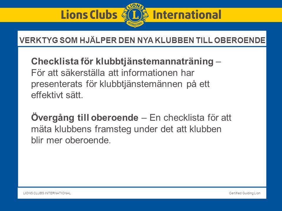 LIONS CLUBS INTERNATIONALCertified Guiding Lion Checklista för klubbtjänstemannaträning – För att säkerställa att informationen har presenterats för klubbtjänstemännen på ett effektivt sätt.