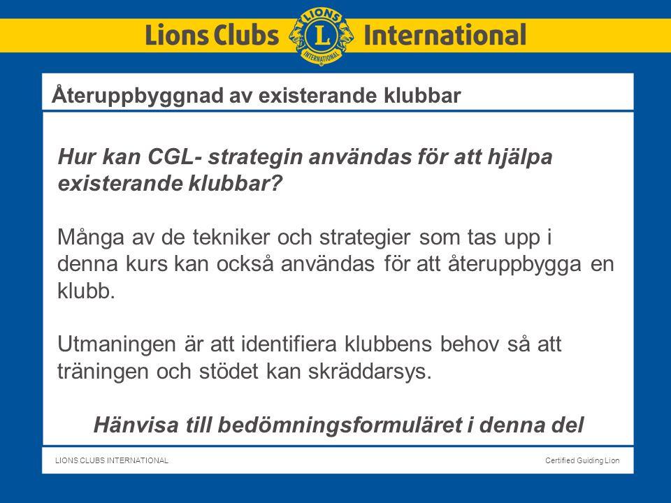 LIONS CLUBS INTERNATIONALCertified Guiding Lion Hur kan CGL- strategin användas för att hjälpa existerande klubbar.