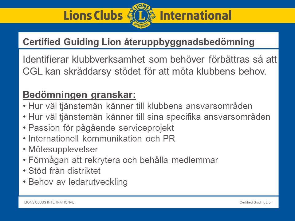 LIONS CLUBS INTERNATIONALCertified Guiding Lion Identifierar klubbverksamhet som behöver förbättras så att CGL kan skräddarsy stödet för att möta klubbens behov.