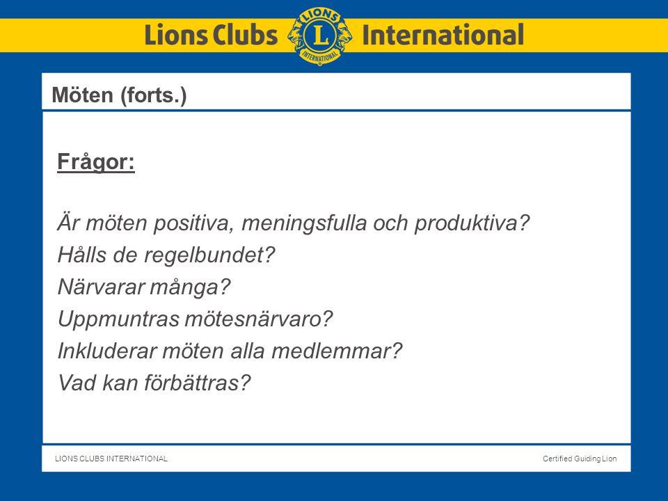 LIONS CLUBS INTERNATIONALCertified Guiding Lion Möten (forts.) Frågor: Är möten positiva, meningsfulla och produktiva.