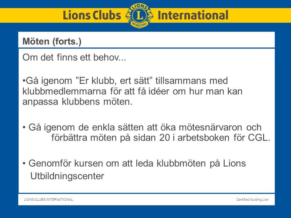 LIONS CLUBS INTERNATIONALCertified Guiding Lion Möten (forts.) Om det finns ett behov...