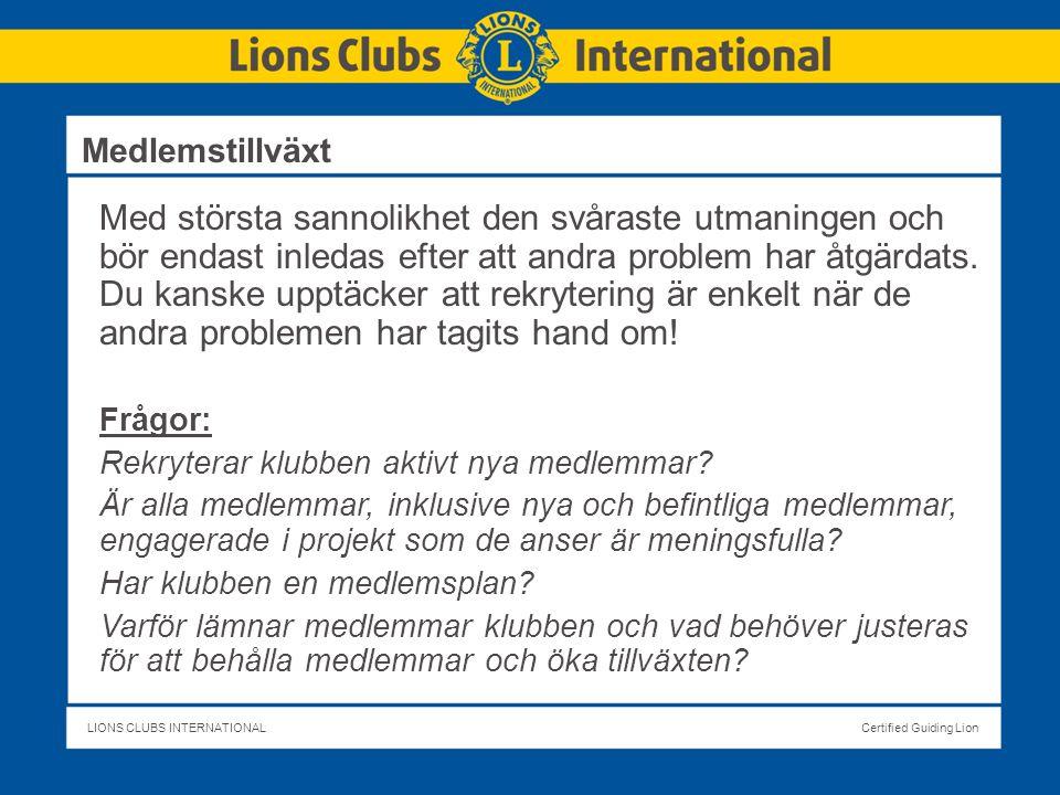 LIONS CLUBS INTERNATIONALCertified Guiding Lion Med största sannolikhet den svåraste utmaningen och bör endast inledas efter att andra problem har åtgärdats.