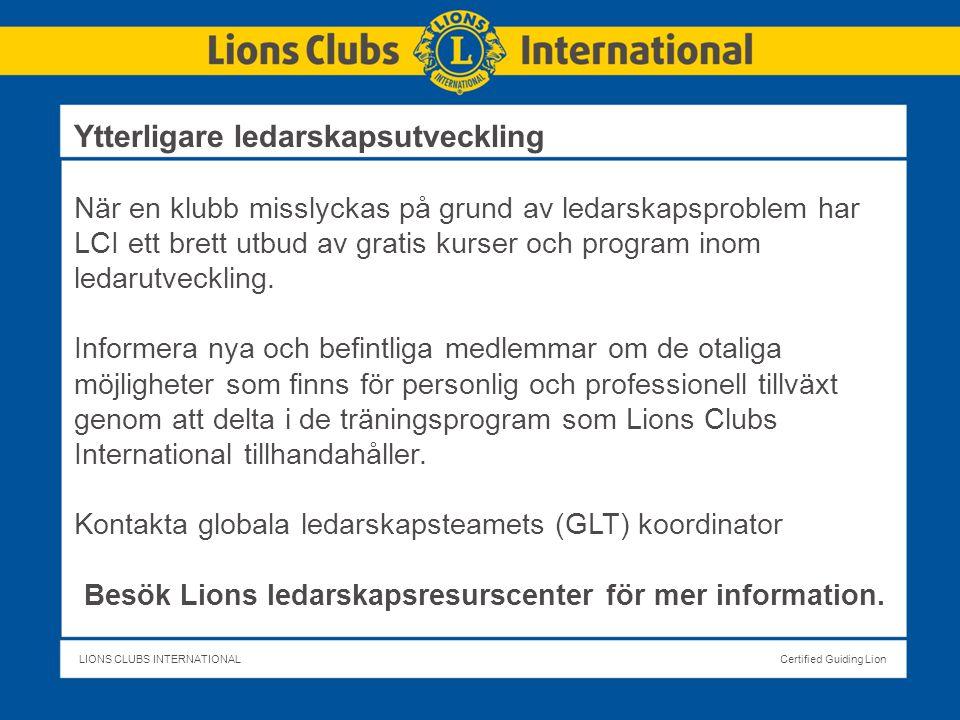 LIONS CLUBS INTERNATIONALCertified Guiding Lion När en klubb misslyckas på grund av ledarskapsproblem har LCI ett brett utbud av gratis kurser och program inom ledarutveckling.