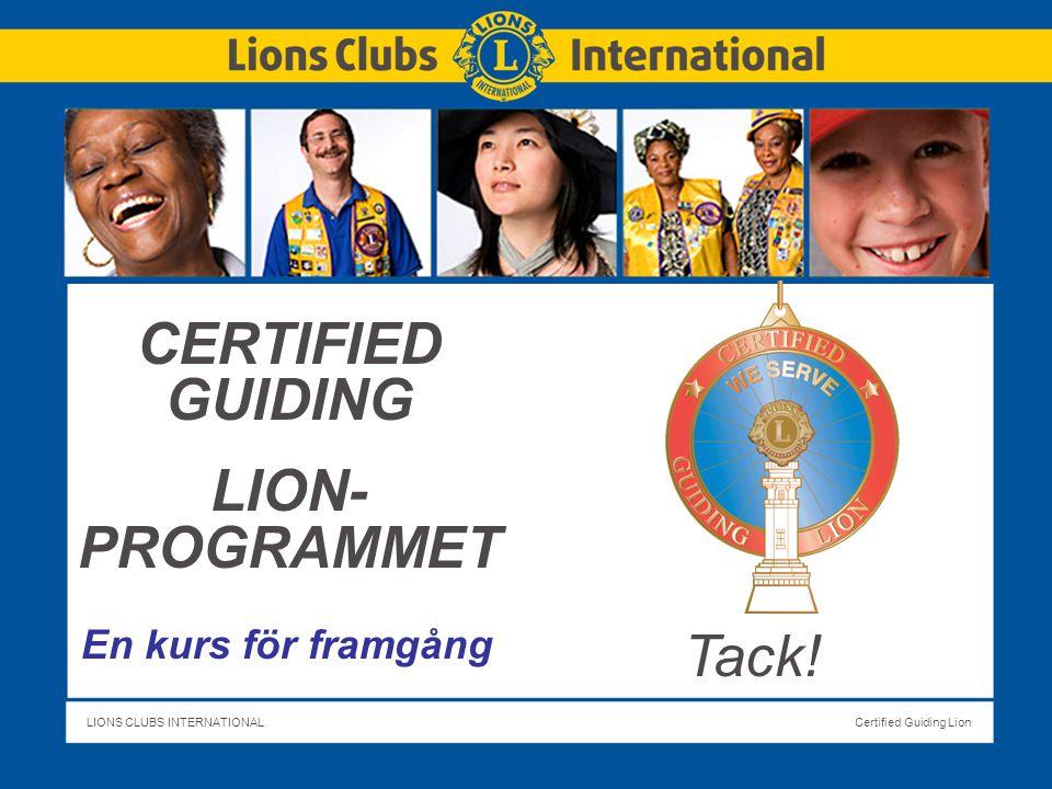 LIONS CLUBS INTERNATIONALCertified Guiding Lion Slide Title CERTIFIED GUIDING LION- PROGRAMMET En kurs för framgång Tack!
