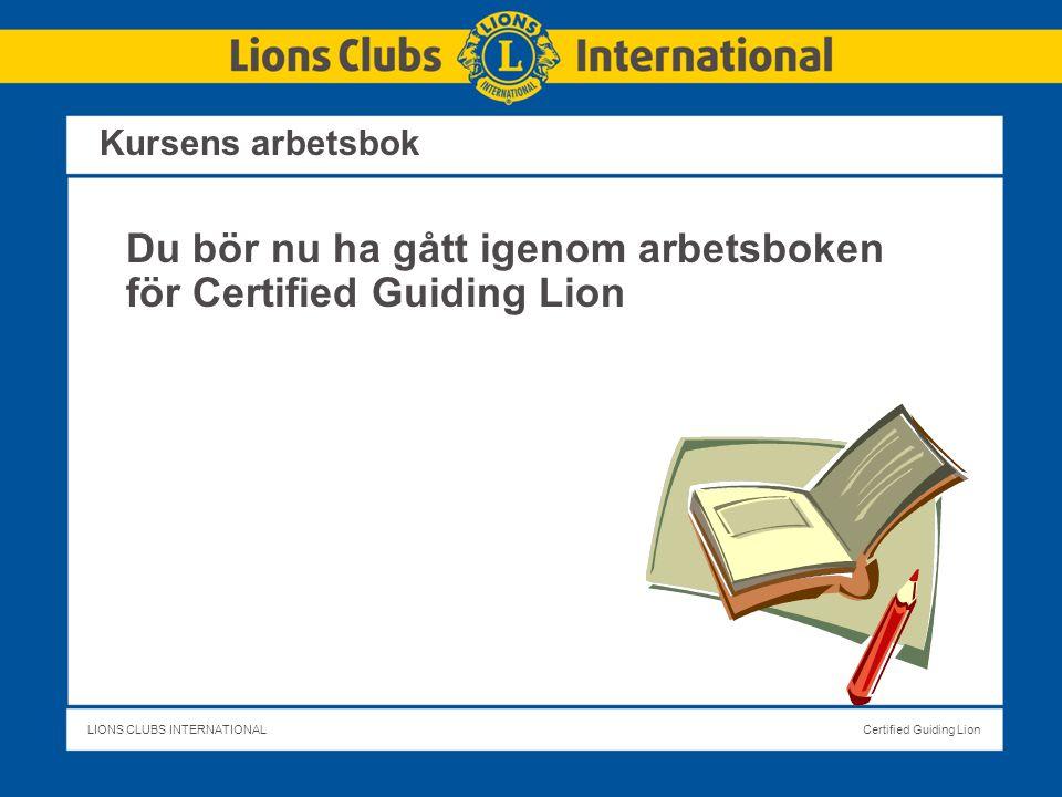 LIONS CLUBS INTERNATIONALCertified Guiding Lion Kursens arbetsbok Du bör nu ha gått igenom arbetsboken för Certified Guiding Lion