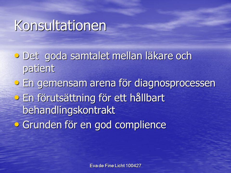 Eva de Fine Licht 100427 Konsultationen Det goda samtalet mellan läkare och patient Det goda samtalet mellan läkare och patient En gemensam arena för diagnosprocessen En gemensam arena för diagnosprocessen En förutsättning för ett hållbart behandlingskontrakt En förutsättning för ett hållbart behandlingskontrakt Grunden för en god complience Grunden för en god complience