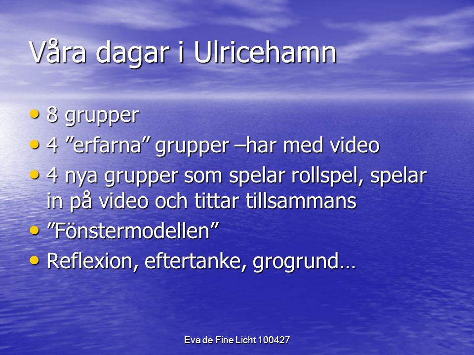 "Eva de Fine Licht 100427 Våra dagar i Ulricehamn 8 grupper 8 grupper 4 ""erfarna"" grupper –har med video 4 ""erfarna"" grupper –har med video 4 nya grupp"