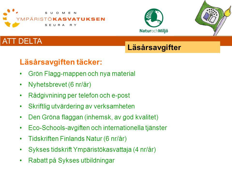 ATT DELTA Läsårsavgiften täcker: Grön Flagg-mappen och nya material Nyhetsbrevet (6 nr/år) Rådgivnining per telefon och e-post Skriftlig utvärdering av verksamheten Den Gröna flaggan (inhemsk, av god kvalitet) Eco-Schools-avgiften och internationella tjänster Tidskriften Finlands Natur (6 nr/år) Sykses tidskrift Ympäristökasvattaja (4 nr/år) Rabatt på Sykses utbildningar Läsårsavgifter