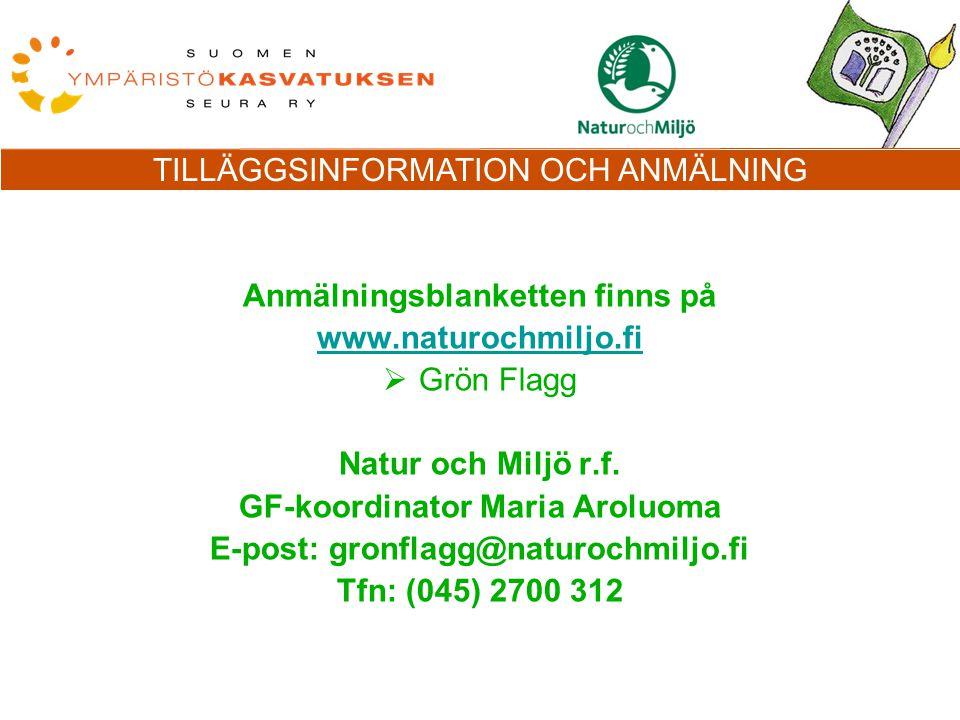 TILLÄGGSINFORMATION OCH ANMÄLNING Anmälningsblanketten finns på www.naturochmiljo.fi  Grön Flagg Natur och Miljö r.f.