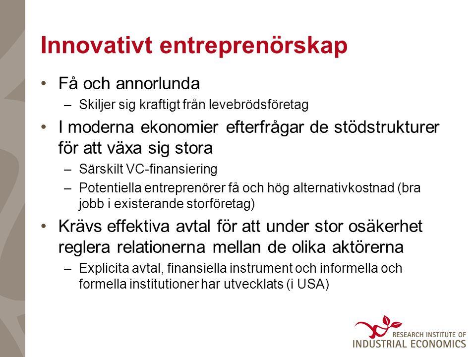 Innovativt entreprenörskap Få och annorlunda –Skiljer sig kraftigt från levebrödsföretag I moderna ekonomier efterfrågar de stödstrukturer för att väx