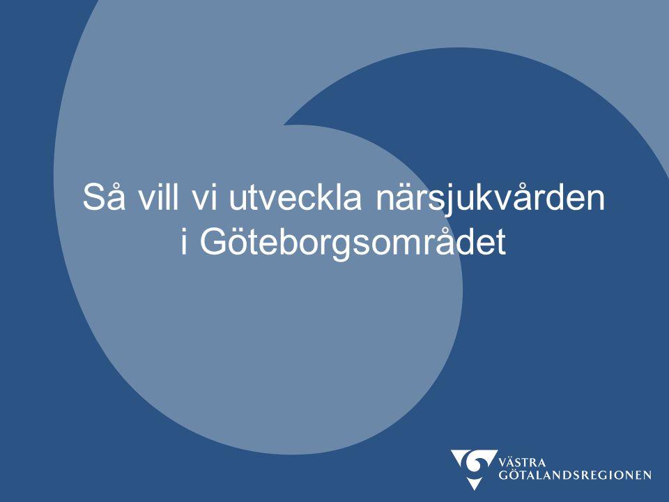 Så vill vi utveckla närsjukvården i Göteborgsområdet