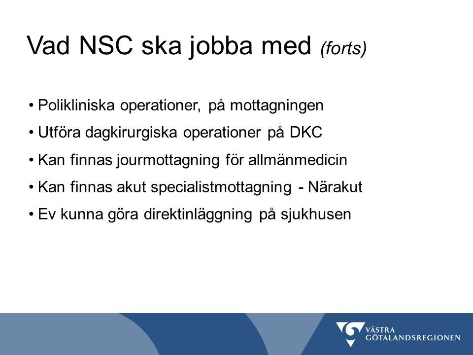 Vad NSC ska jobba med (forts) Polikliniska operationer, på mottagningen Utföra dagkirurgiska operationer på DKC Kan finnas jourmottagning för allmänme