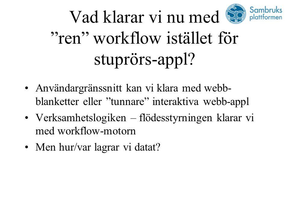 Vad klarar vi nu med ren workflow istället för stuprörs-appl.
