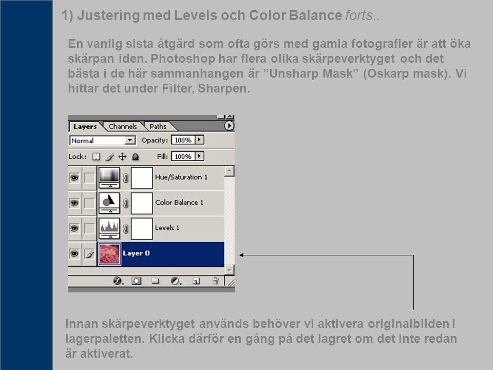 1) Justering med Levels och Color Balance forts.. En vanlig sista åtgärd som ofta görs med gamla fotografier är att öka skärpan iden. Photoshop har fl