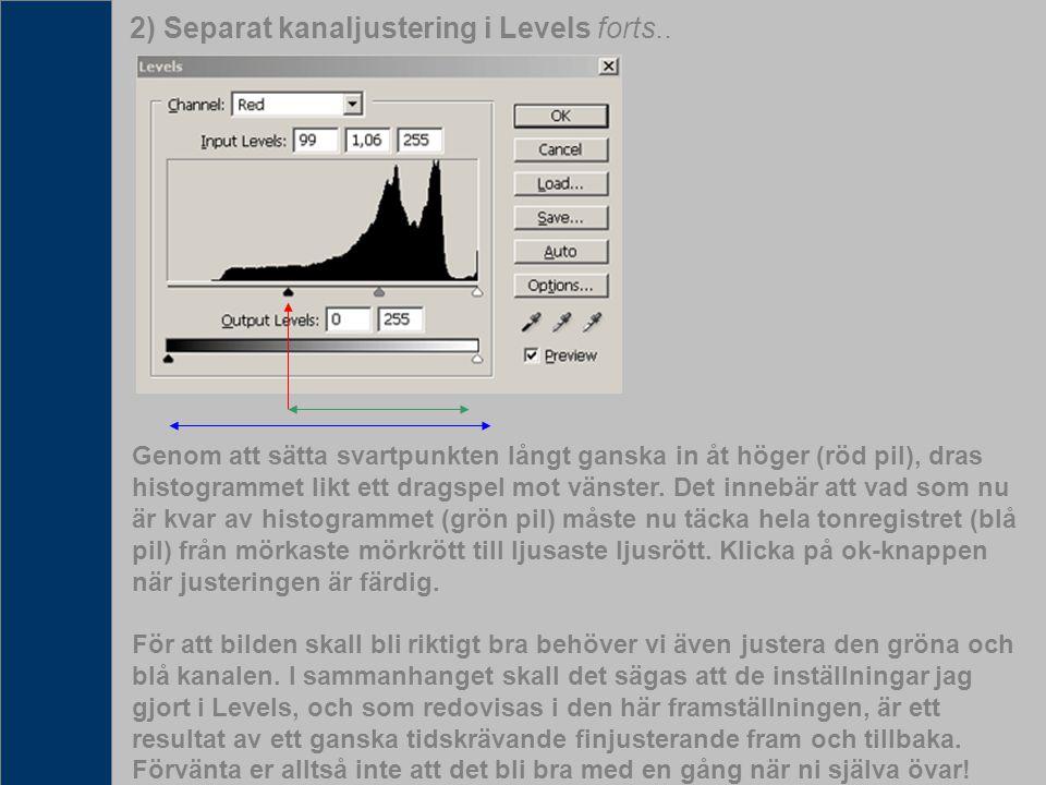 2) Separat kanaljustering i Levels forts.. Genom att sätta svartpunkten långt ganska in åt höger (röd pil), dras histogrammet likt ett dragspel mot vä
