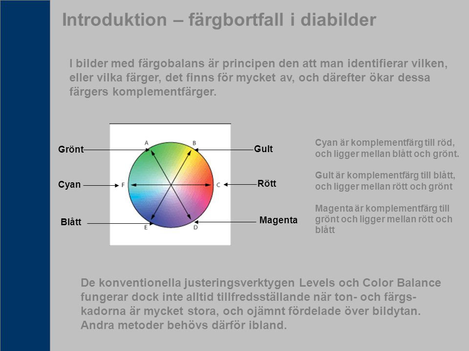 Introduktion – färgbortfall i diabilder I bilder med färgobalans är principen den att man identifierar vilken, eller vilka färger, det finns för mycke