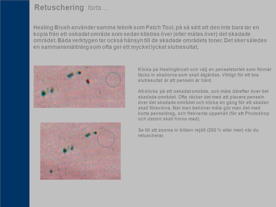 Retuschering forts… Healing Brush använder samma teknik som Patch Tool, på så sätt att den inte bara tar en kopia från ett oskadat område som sedan kl