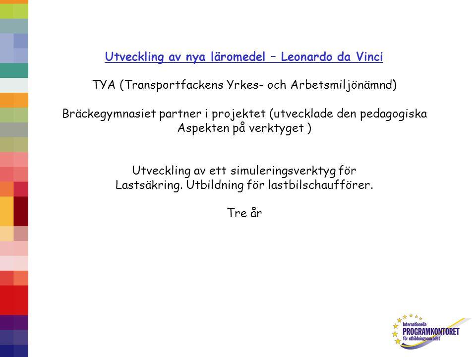 Utveckling av nya läromedel – Leonardo da Vinci TYA (Transportfackens Yrkes- och Arbetsmiljönämnd) Bräckegymnasiet partner i projektet (utvecklade den pedagogiska Aspekten på verktyget ) Utveckling av ett simuleringsverktyg för Lastsäkring.