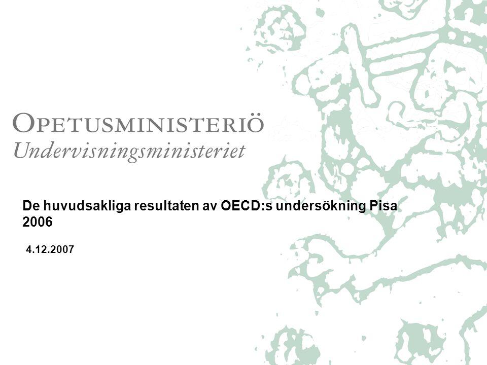 De huvudsakliga resultaten av OECD:s undersökning Pisa 2006 4.12.2007