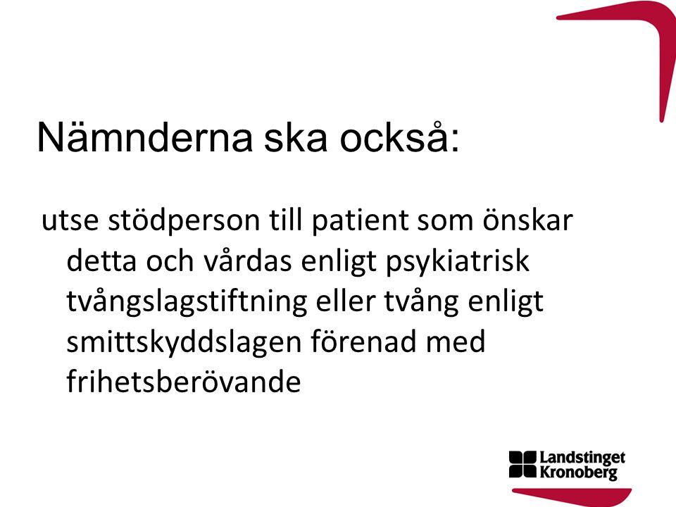 Nämnderna ska också: utse stödperson till patient som önskar detta och vårdas enligt psykiatrisk tvångslagstiftning eller tvång enligt smittskyddslage