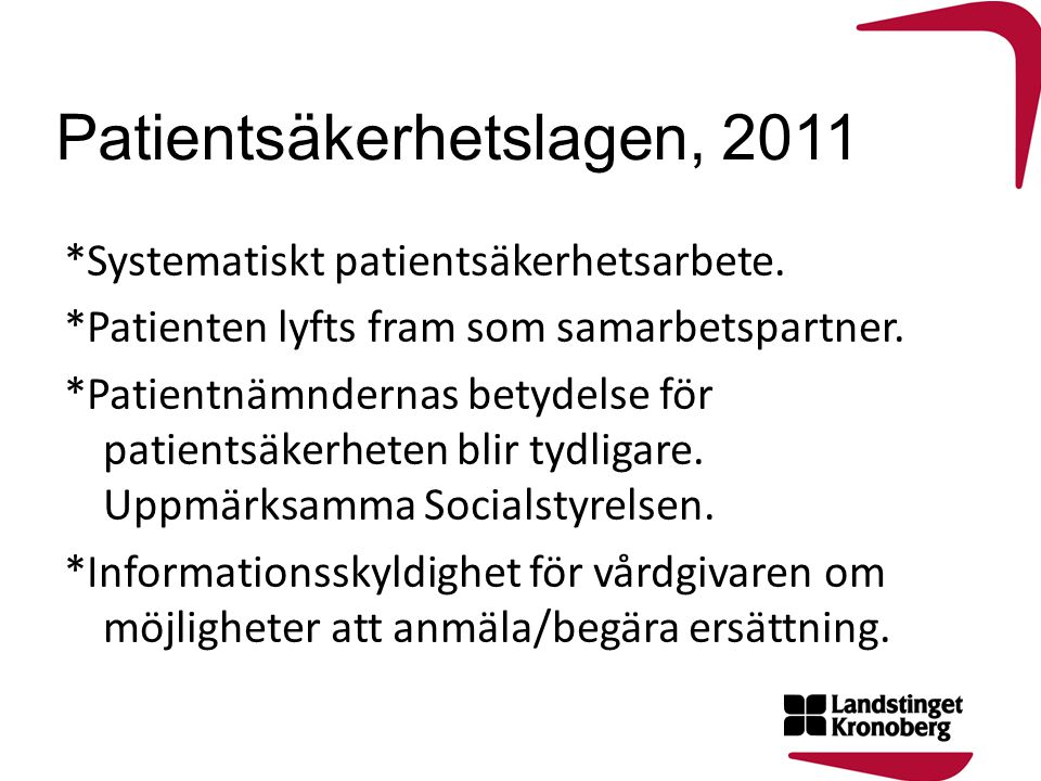 Patientsäkerhetslagen, 2011 *Systematiskt patientsäkerhetsarbete. *Patienten lyfts fram som samarbetspartner. *Patientnämndernas betydelse för patient