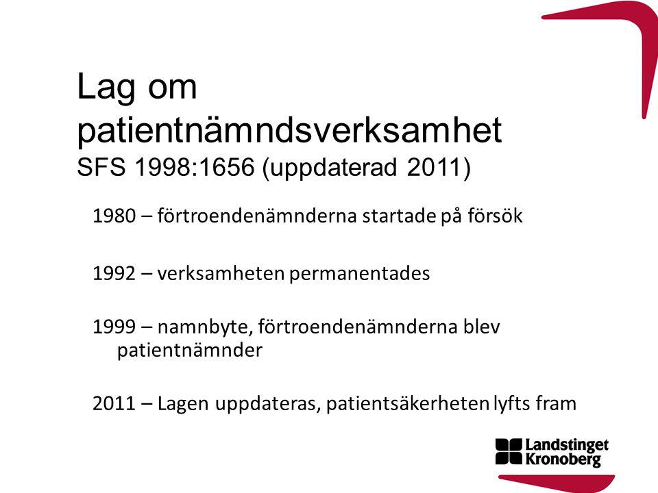 Lag om patientnämndsverksamhet SFS 1998:1656 (uppdaterad 2011) 1980 – förtroendenämnderna startade på försök 1992 – verksamheten permanentades 1999 –