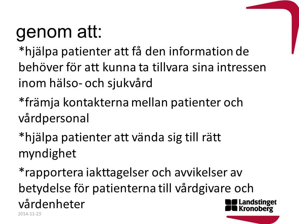 genom att: *hjälpa patienter att få den information de behöver för att kunna ta tillvara sina intressen inom hälso- och sjukvård *främja kontakterna m