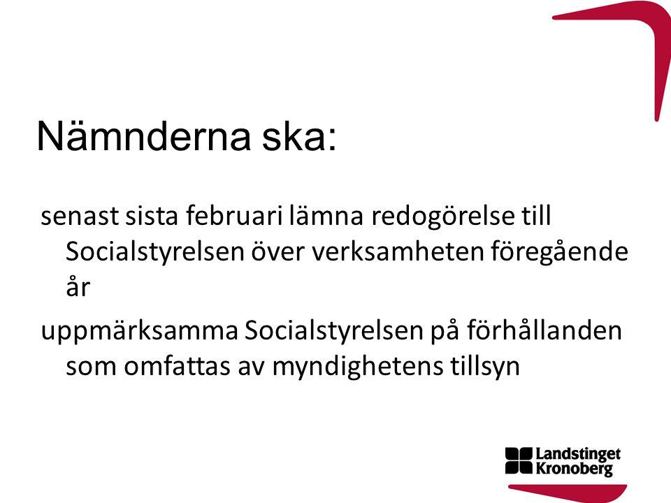 Nämnderna ska: senast sista februari lämna redogörelse till Socialstyrelsen över verksamheten föregående år uppmärksamma Socialstyrelsen på förhålland
