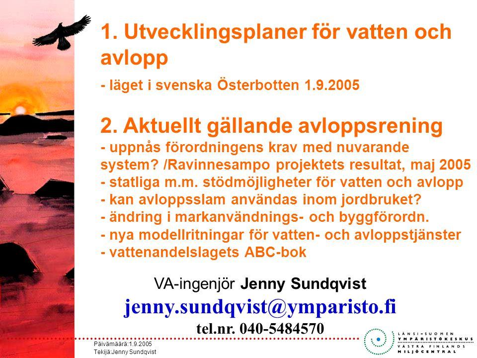 Päivämäärä:1.9.2005 Tekijä:Jenny Sundqvist Utvecklingsplan för vatten och avlopp Lagen om vattentjänster (119/2001) Kommunen skall utveckla vattentjänsterna inom sitt område i överensstämmelse med samhällsutvecklingen samt delta i översikts- planeringen av vattentjänsterna.