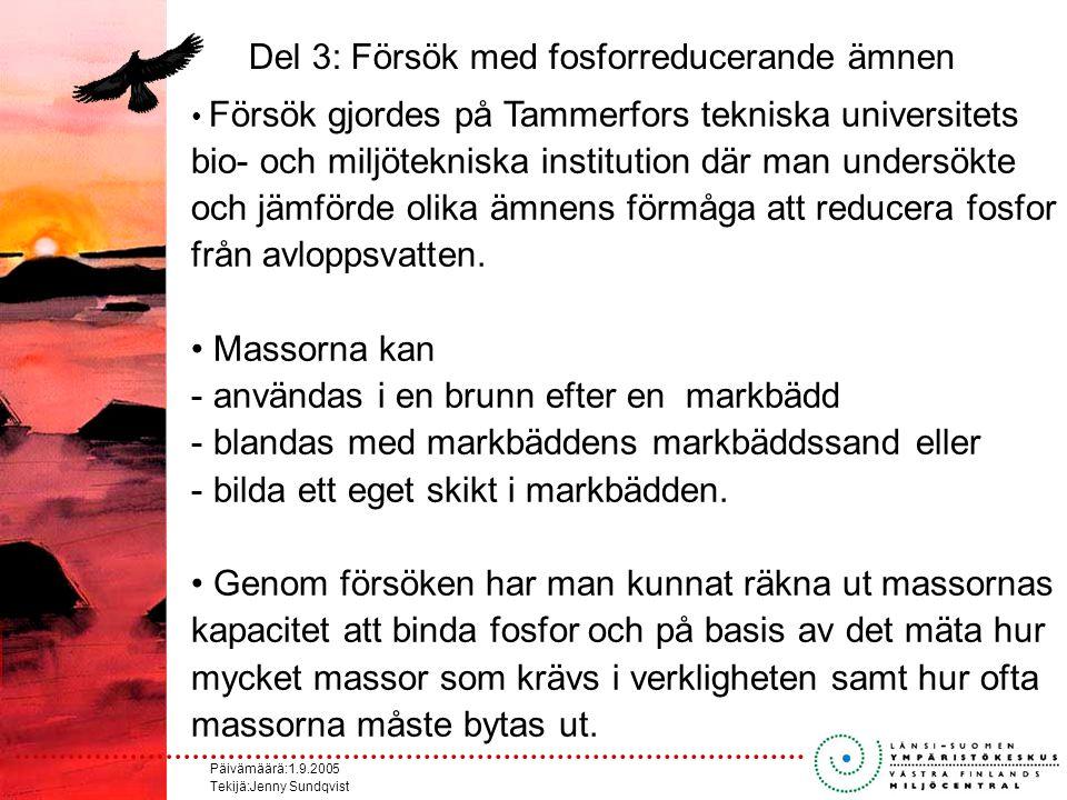 Päivämäärä:1.9.2005 Tekijä:Jenny Sundqvist Del 3: Försök med fosforreducerande ämnen Försök gjordes på Tammerfors tekniska universitets bio- och miljötekniska institution där man undersökte och jämförde olika ämnens förmåga att reducera fosfor från avloppsvatten.