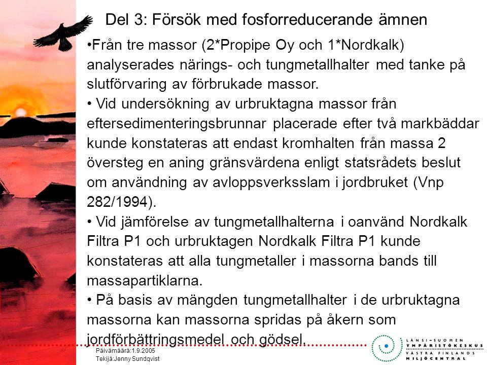 Päivämäärä:1.9.2005 Tekijä:Jenny Sundqvist Del 3: Försök med fosforreducerande ämnen Från tre massor (2*Propipe Oy och 1*Nordkalk) analyserades närings- och tungmetallhalter med tanke på slutförvaring av förbrukade massor.