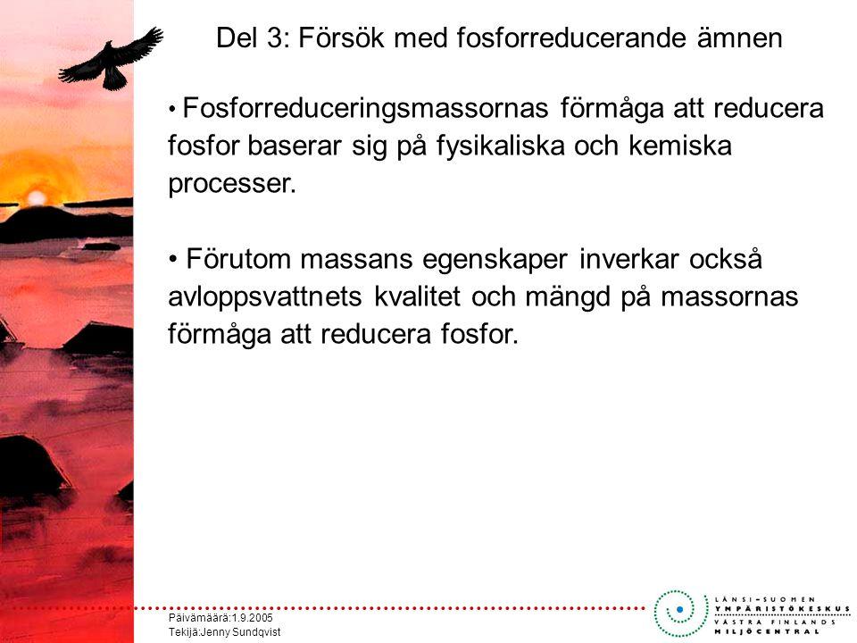 Päivämäärä:1.9.2005 Tekijä:Jenny Sundqvist Del 3: Försök med fosforreducerande ämnen Fosforreduceringsmassornas förmåga att reducera fosfor baserar sig på fysikaliska och kemiska processer.