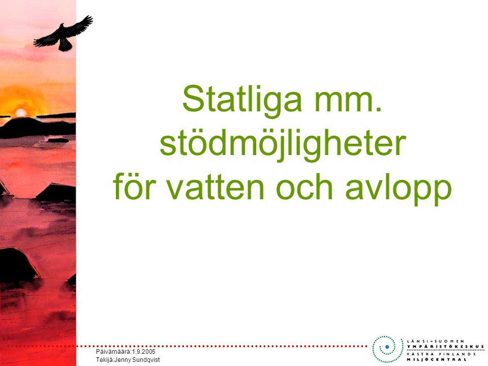 Päivämäärä:1.9.2005 Tekijä:Jenny Sundqvist Statliga mm. stödmöjligheter för vatten och avlopp