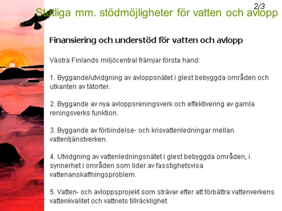 Päivämäärä:1.9.2005 Tekijä:Jenny Sundqvist 2/3 Statliga mm. stödmöjligheter för vatten och avlopp