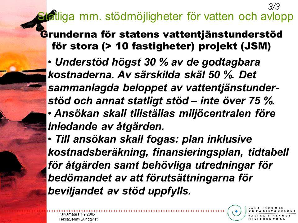 Päivämäärä:1.9.2005 Tekijä:Jenny Sundqvist Grunderna för statens vattentjänstunderstöd för stora (> 10 fastigheter) projekt (JSM) Understöd högst 30 % av de godtagbara kostnaderna.