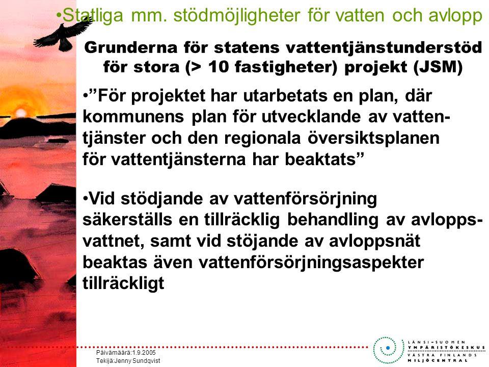 Päivämäärä:1.9.2005 Tekijä:Jenny Sundqvist För projektet har utarbetats en plan, där kommunens plan för utvecklande av vatten- tjänster och den regionala översiktsplanen för vattentjänsterna har beaktats Vid stödjande av vattenförsörjning säkerställs en tillräcklig behandling av avlopps- vattnet, samt vid stöjande av avloppsnät beaktas även vattenförsörjningsaspekter tillräckligt Statliga mm.
